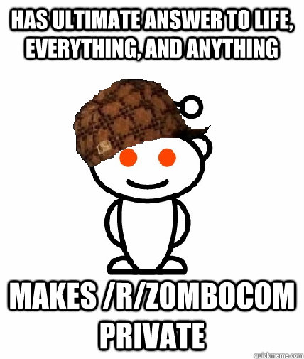 has ultimate answer to life everything and anything makes  - Scumbag Redditor