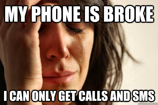 my phone is broke i can only get calls and sms - First World Problems