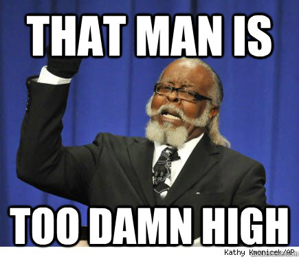 that man is too damn high -
