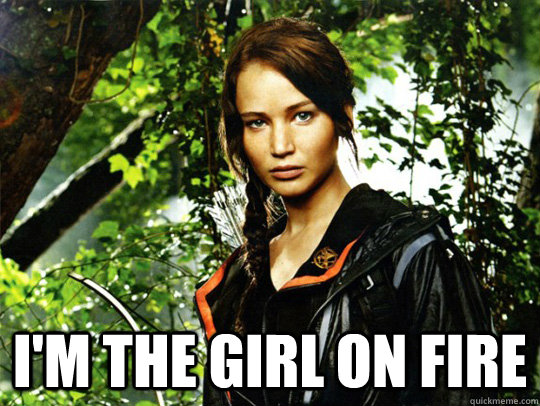 im the girl on fire - katniss everdeen