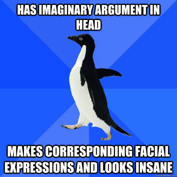 has imaginary argument in head makes corresponding facial ex - Socially Awkward Penguin