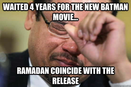 waited 4 years for the new batman movie ramadan coincide  - First World Muslim Problems