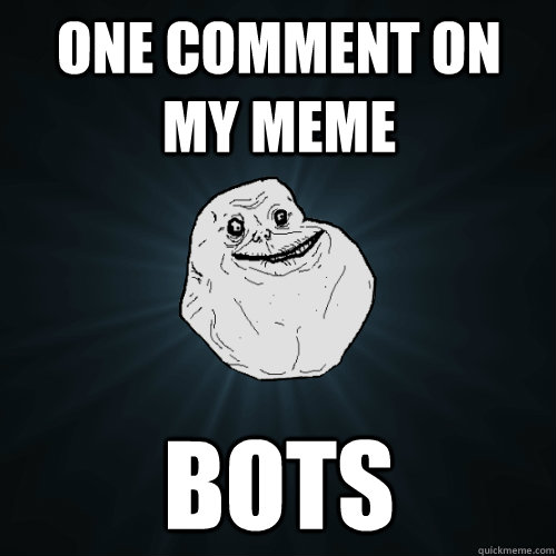 one comment on my meme bots - Forever Alone