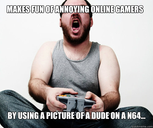 makes fun of annoying online gamers by using a picture of a  - Online Gamer Logic