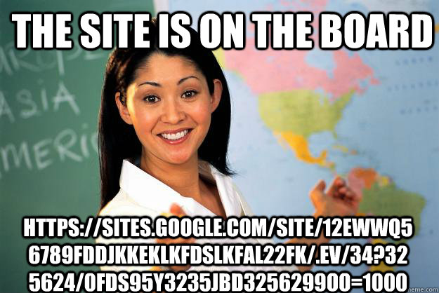 the site is on the board httpssitesgooglecomsite12eww - Unhelpful High School Teacher