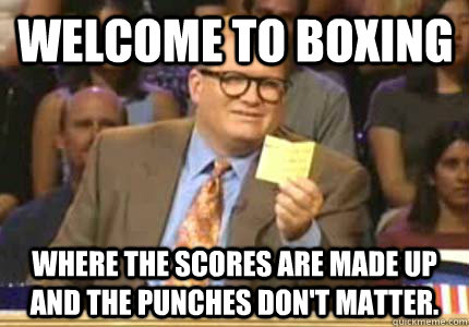 welcome to boxing where the scores are made up and the punch - Drew carey