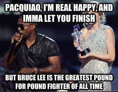 pacquiao im real happy and imma let you finish but bruce  - Imma let you finish