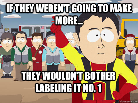 if they werent going to make more they wouldnt bother l - Captain Hindsight