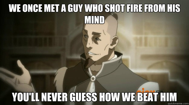 we once met a guy who shot fire from his mind youll never g - Sokka and his boomerang