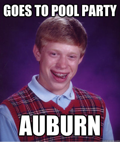 goes to pool party auburn - Bad Luck Brian