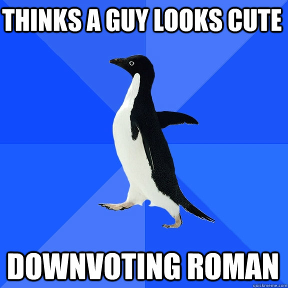 thinks a guy looks cute downvoting roman - Socially Awkward Penguin