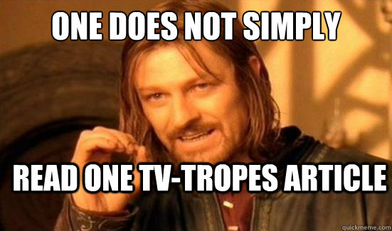 one does not simply read one tvtropes article - Boromir
