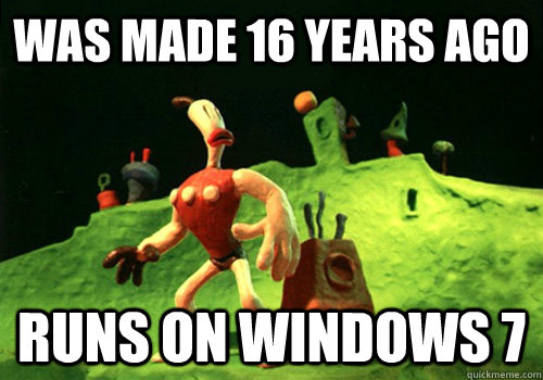 was made 16 years ago runs on windows 7 - Good Guy Neverhood