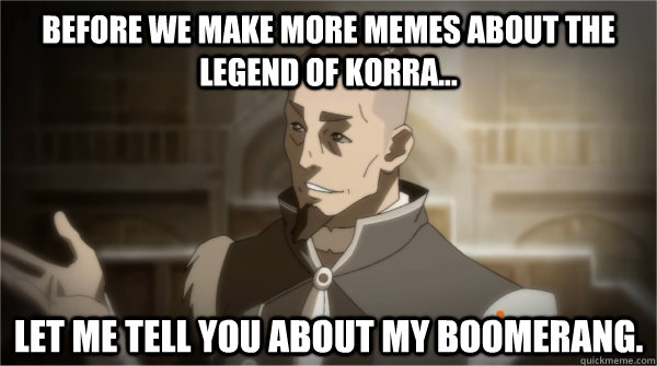 before we make more memes about the legend of korra let m - Councilman Sokka