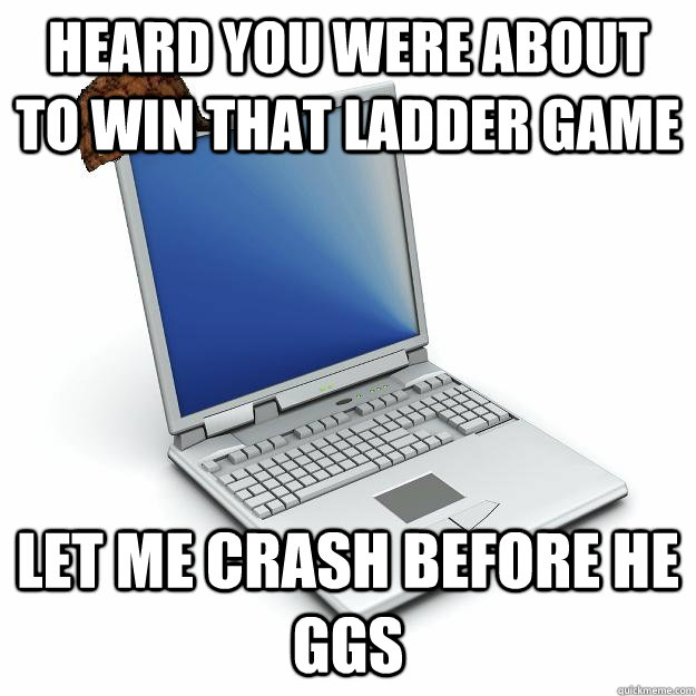 heard you were about to win that ladder game let me crash be - Scumbag computer