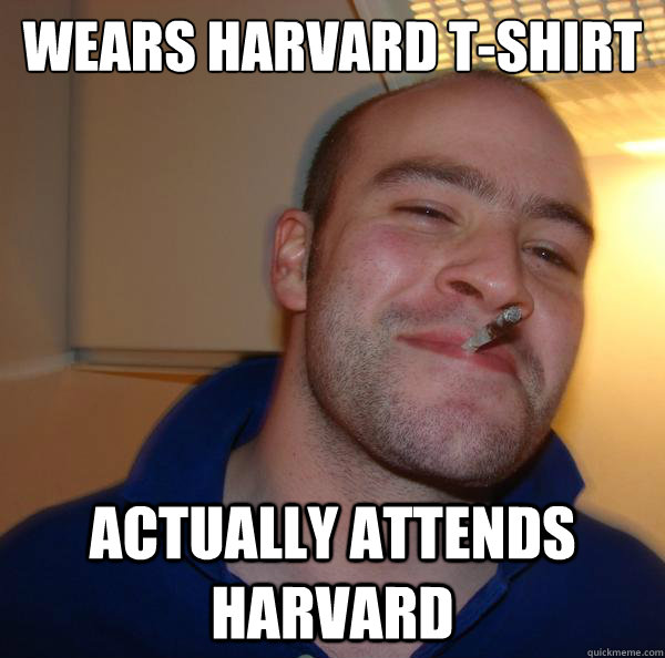 wears harvard tshirt actually attends harvard - Good Guy Greg