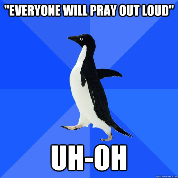 everyone will pray out loud uhoh - Socially Awkward Penguin