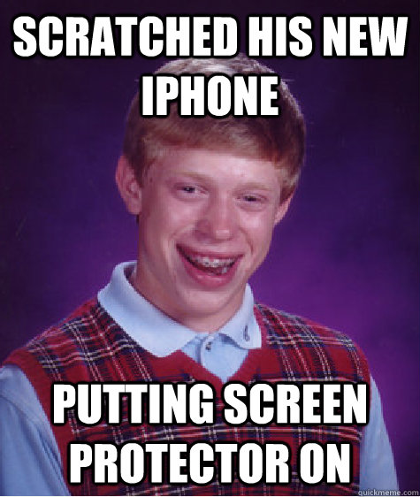 scratched his new iphone putting screen protector on - Bad Luck Brian