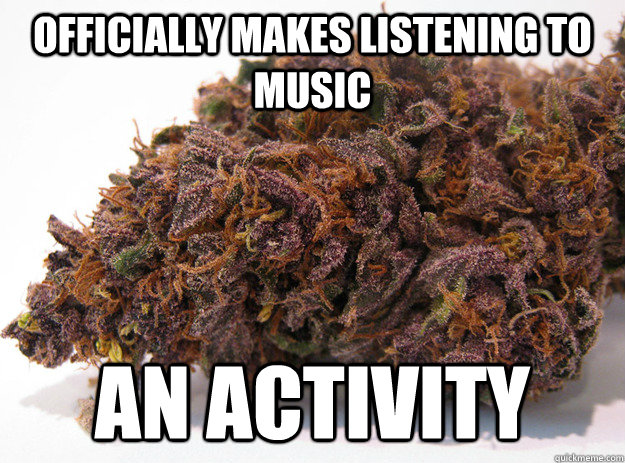 officially makes listening to music an activity - Good Guy Marijuana