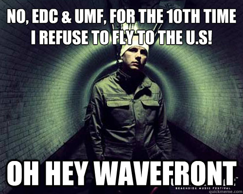 no edc umf for the 10th time i refuse to fly to the us - Eric Prydz