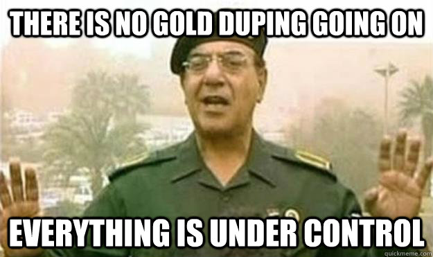 there is no gold duping going on everything is under control -
