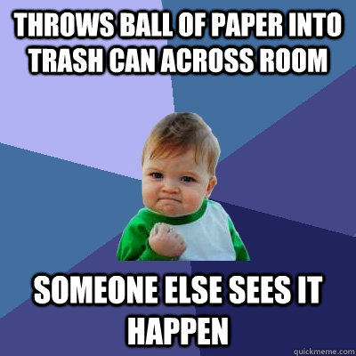 throws ball of paper into trash can across room someone else - Success Kid