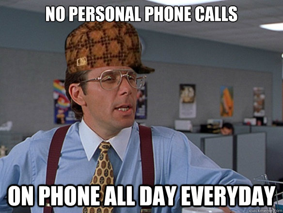 no personal phone calls on phone all day everyday - Scumbag Boss