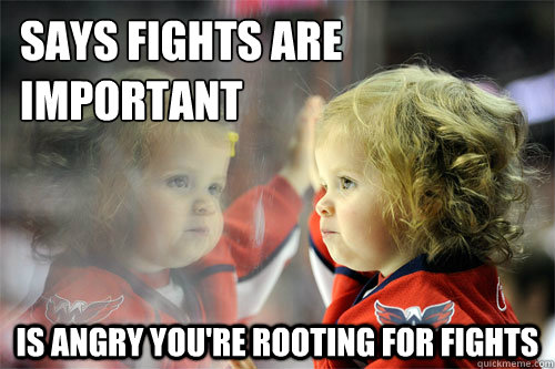 says fights are important is angry youre rooting for fight - Die Hard Hockey Fan