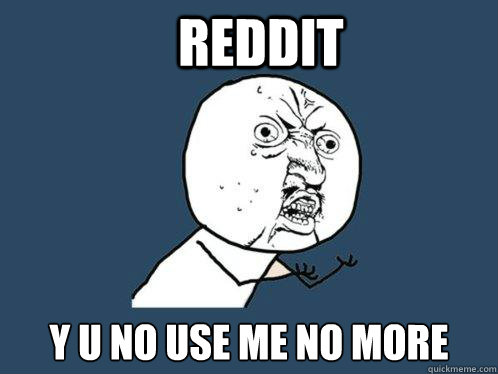 reddit y u no use me no more - Y U No