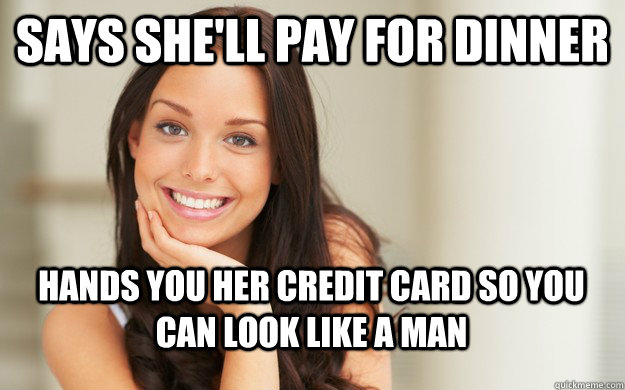 says shell pay for dinner hands you her credit card so you  - Good Girl Gina