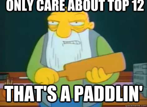 only care about top 12 thats a paddlin - Thats A Paddlin