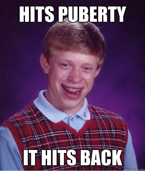 hits puberty it hits back - Bad Luck Brian