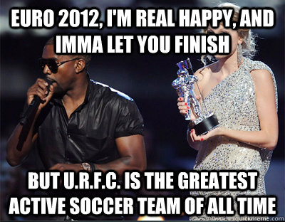euro 2012 im real happy and imma let you finish but urf - Imma let you finish