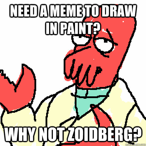 need a meme to draw in paint why not zoidberg -