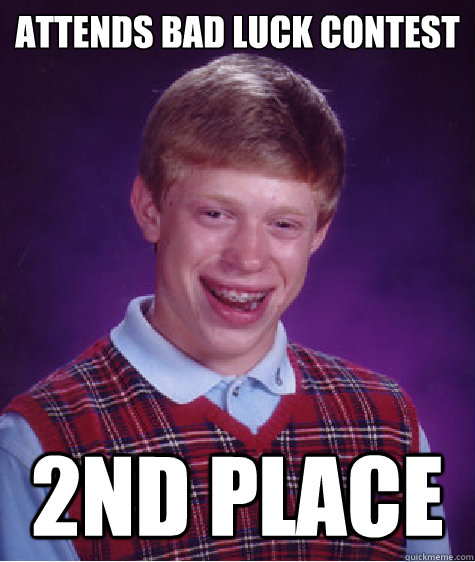 attends bad luck contest 2nd place - Bad Luck Brian
