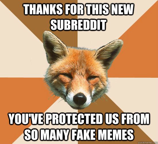 thanks for this new subreddit youve protected us from so ma - Condescending Fox