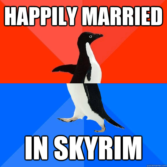 happily married in skyrim - Socially Awesome Awkward Penguin