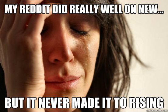 my reddit did really well on new but it never made it to  - First World Problems