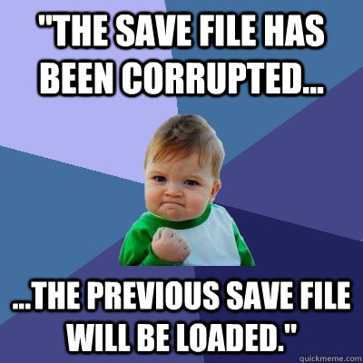 the save file has been corrupted the previous save fi - Success Kid