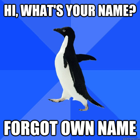hi whats your name forgot own name - Socially Awkward Penguin