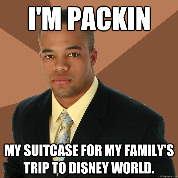 im packin my suitcase for my familys trip to disney world - Successful Black Man