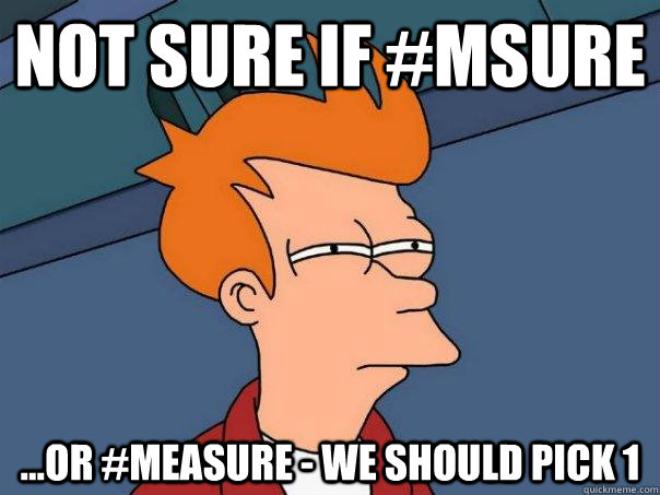 not sure if msure or measure we should pick 1 - Futurama Fry