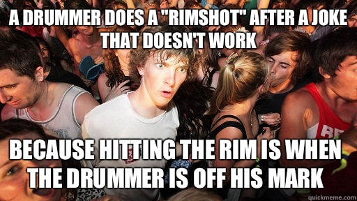 A drummer does a rimshot after a joke that doesnt work Becau - Sudden Clarity Clarence