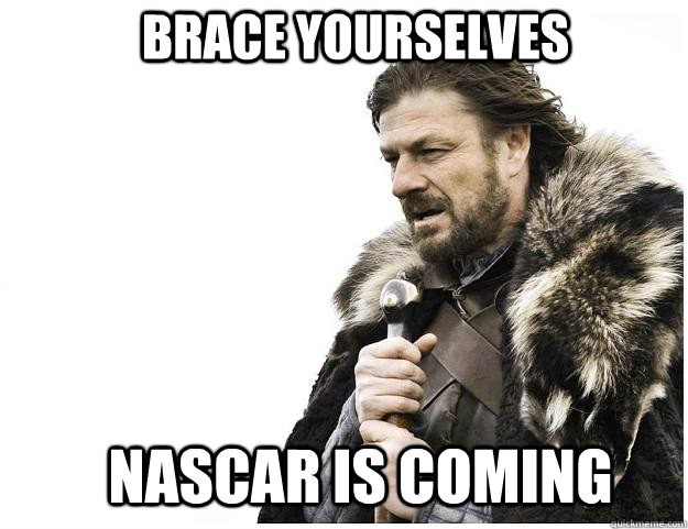brace yourselves nascar is coming - Imminent Ned