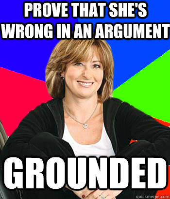 prove that shes wrong in an argument grounded - Sheltering Suburban Mom