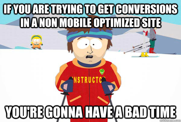 if you are trying to get conversions in a non mobile optimiz - Super Cool Ski Instructor