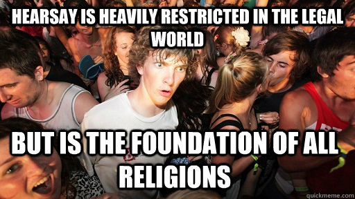 hearsay is heavily restricted in the legal world but is the  - Sudden Clarity Clarence