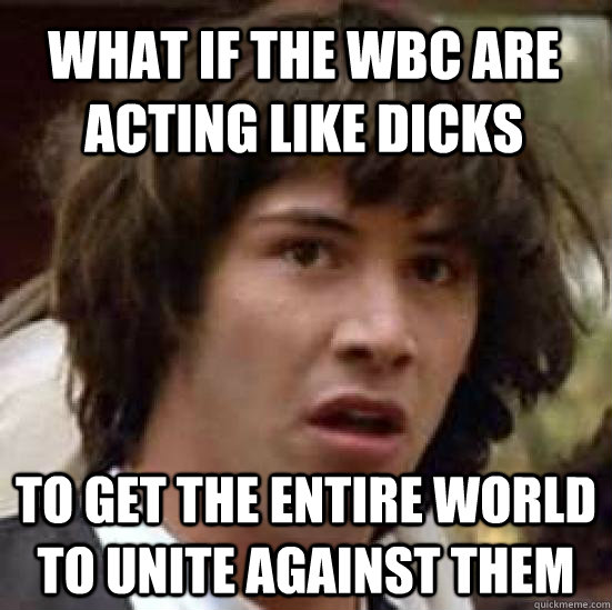 what if the wbc are acting like dicks to get the entire worl - conspiracy keanu