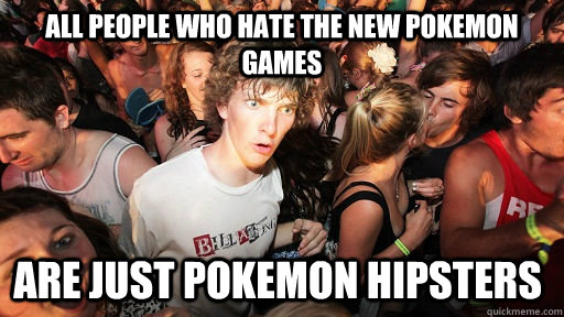 all people who hate the new pokemon games are just pokemon h - Sudden Clarity Clarence