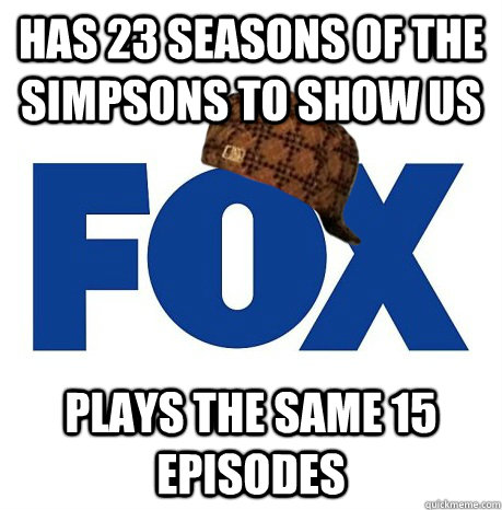 has 23 seasons of the simpsons to show us plays the same 15  - Scumbag Fox